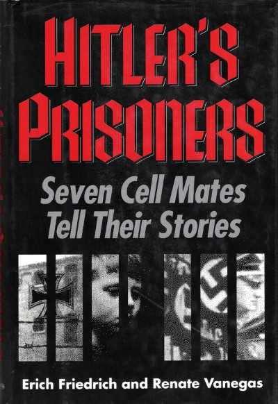 >HITLER'S PRISONERS. SEVEN CELL MATES TELL THEIR STORIES<