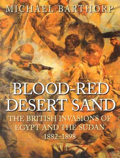 >BLOOD-RED DESERT SAND. THE BRITISH INVASIONS OF EGYPT AND THE SUDAN, 1882-1898 <