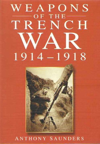 >WEAPONS OF THE TRENCH WARF 1914-1918<