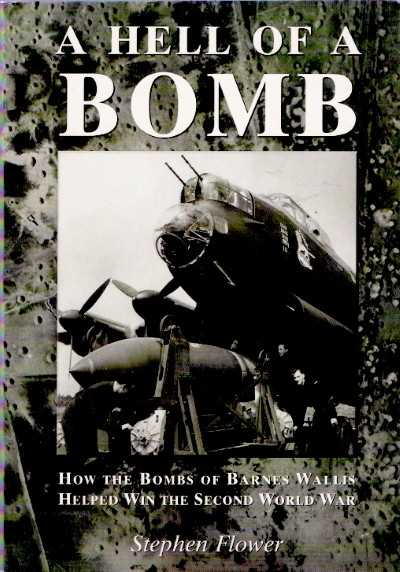 >A HELL OF A BOMB. HOW THE BOMBS OF BARNES WALLIS HELPED WIN THE SECOND WORLD WAR<