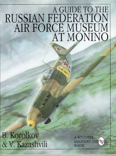 >A GUIDE TO RUSSIAN FEDERATION AIR FORCE MUSEUM AT MONINO<