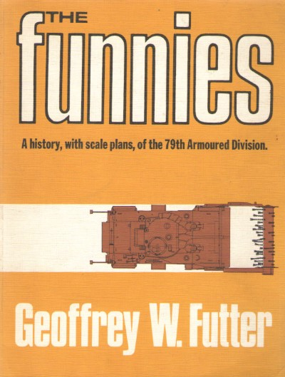 >THE FUNNIES. A HISTORY, WITH SCALE PLANS, OF THE 79TH ARMOURED DIVISION<