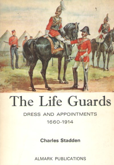 >THE LIFE GUARDS: DRESS AND APPOINTMENTS 1660-1914<