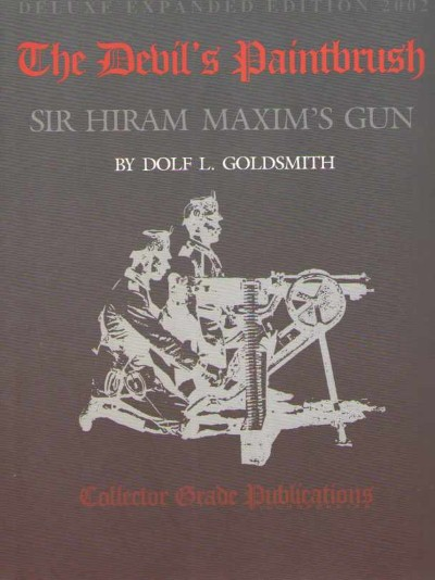 >THE DEVIL'S PAINTBRUSH: SIR HIRAM MAXIM'S GUN<