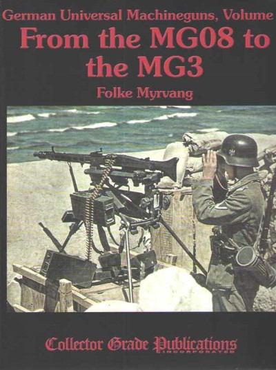 >FROM THE MG08 TO THE MG3. GERMAN UNIVERSAL MACHINEGUNS, VOL II<