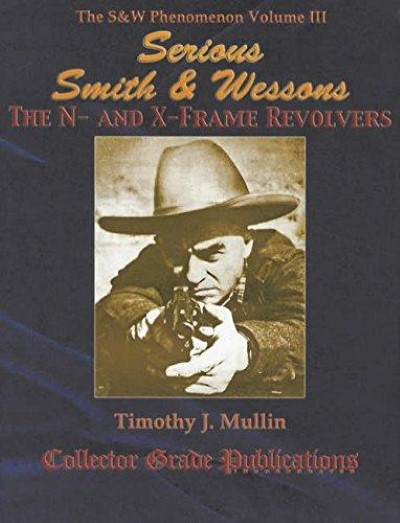 >SERIOUS SMITH e WESSONS THE N- AND X-FRAME REVOLVERS: THE SeW PHENOMENON, VOLUME III<