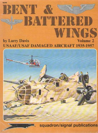 >BENT e BATTERED WINGS. USAAF/USAF DAMAGD AIRCRAFT 1935-1957<
