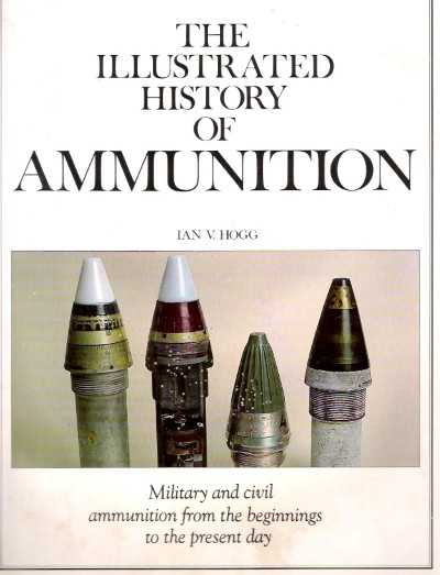 >THE ILLUSTRATED HISTORY OF AMMUNITION<