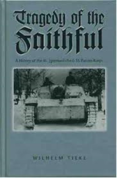 >TRAGEDY OF THE FAITHFUL. A HISTORY OF THE III. (GERMANISCHES) SS-PANZER-KORPS<