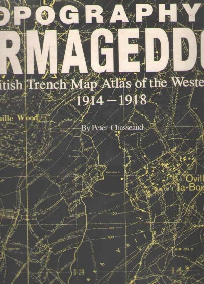 >TOPOGRAPHY OF ARMAGEDDON. A BRITISH TRENCH MAP ATLAS OF THE WESTERN FRONT 1914-1918<
