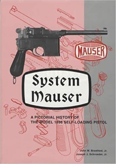 >SYSTEM MAUSER. A PICTORIAL HISTORY OF THE MODEL 1896 SELF-LOADING PISTOL <