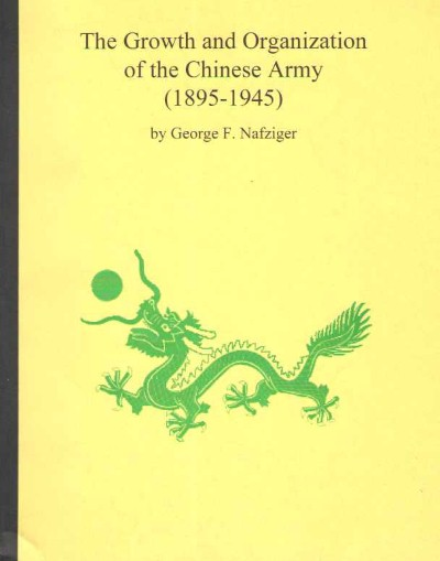>THE GROWTH AND ORGANIZATION OF THE CHINESE ARMY (1895-1945)<