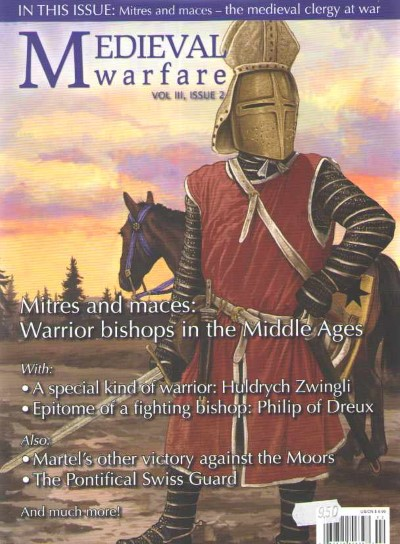 >MEDIEVAL WARFARE VOL III, ISSUE 2. MITRES AND MACES: WARRIOR BISHOPS IN THE MIDDLE AGES<