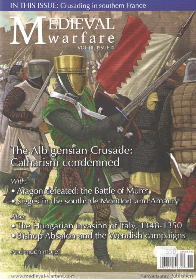 >MEDIEVAL WARFARE VOL III, ISSUE 4. THE ALBIGENSIAN CRUSADE: CATHARISM CONDEMNED<
