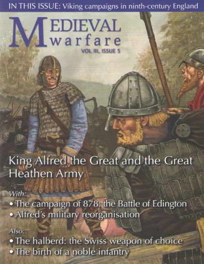 >MEDIEVAL WARFARE VOL III, ISSUE 5. KING ALFRED THE GREAT AND THE GREAT HEATHERN ARMY<