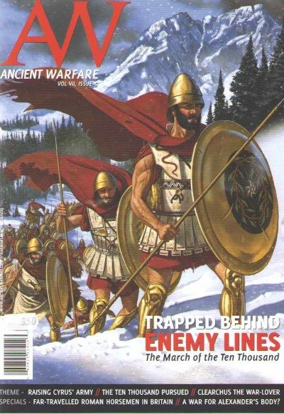>ANCIENT WARFARE  VOL VII, ISSUE 5. TRAPPED BEHIND ENEMY LINE: THE MARCH OF THE TEN THOUSAND<