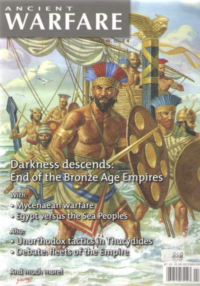 >ANCIENT WARFARE VOL IV ISSUE 4. DARKNESS DESCENDS: END OF THE BRONZE AGE EMPIRES<