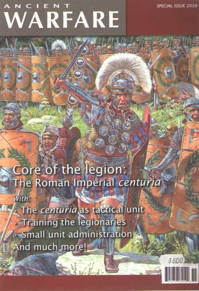 >ANCIENT WARFARE SPECIAL ISSUE 2010. CORE OF THE LEGION: THE ROMAN IMPERIAL CENTURIA<