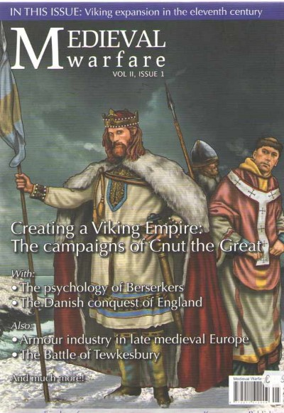 >MEDIEVAL WARFARE VOL II, ISSUE 1. CREATING A VIKING EMPIRE: THE CAMPAIGNS OF CNUT THE GREAT<