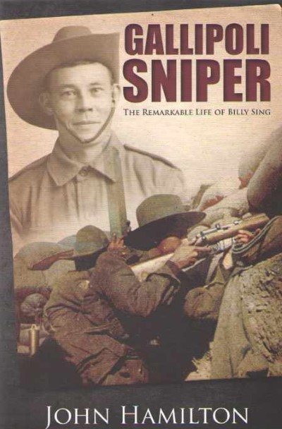 >GALLIPOLI SNIPER. THE REMARKABLE LIFE OF BILLY SING<
