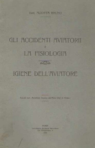 >GLI ACCIDENTI AVIATORII E LA FISIOLOGIA. IGIENE DELL'AVIATORE<