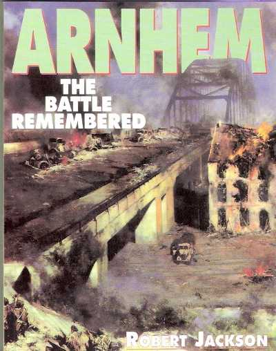 >ARNHEM THE BATTLE REMEMBERED<