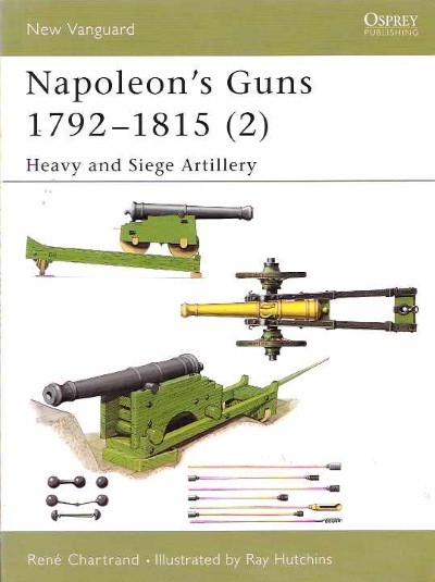 >NV76 NAPOLEON'S GUNS 1792-1815 (2). HEAVY AND SIEGE ARTILLERY<