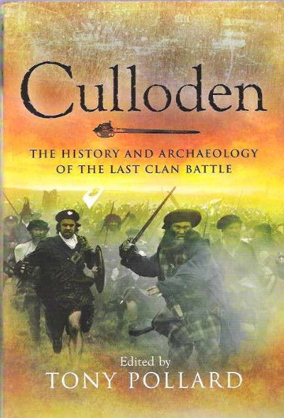 >CULLODEN. THE HISTORY AND ARCHAEOLOGY OF THE LAST CLAN BATTLE<