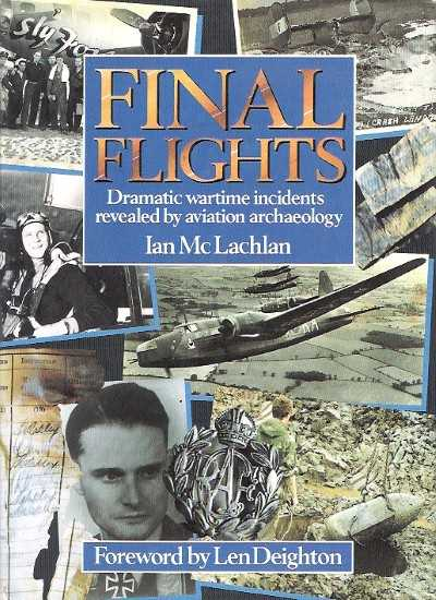>FINAL FLIGHTS. DRAMATIC WARTIME INCIDENTS REVEALED BY AVIATION ARCHAEOLOGY <
