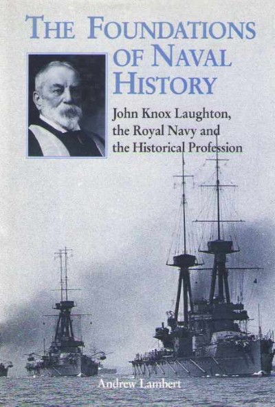 >THE FOUNDATIONS OF NAVAL HISTORY <