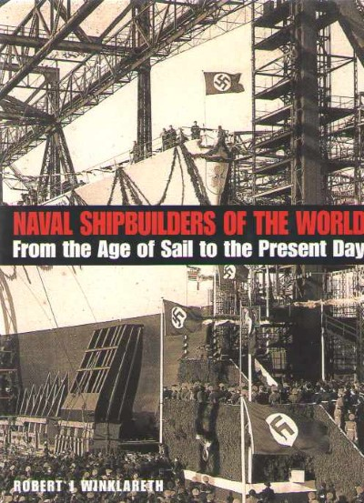 >NAVAL SHIPBUILDERS OF THE WORLD. FROM THE AGE OF SAIL TO THE PRESENT DAY<