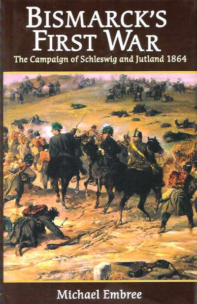 >BISMARK'S FIRST WAR. THE CAMPAIGN OF SCHLESWIG AND JUTLAND 1864<