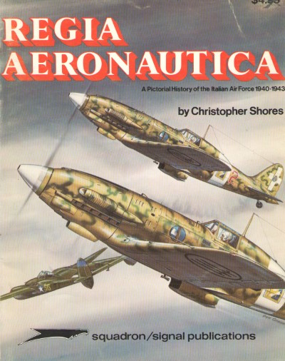 >REGIA AERONAUTICA. A PICTORIAL HISTORY OF THE ITALIAN AIR FORCE1940-1943<