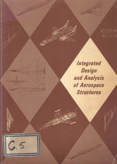 >INTEGRATED DESIGN AND ANALYSIS OF AEROSPACE STRUCTURES<