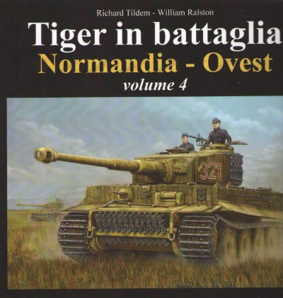 >TIGER IN BATTAGLIA. NORMANDIA-OVEST VOLUME 4<