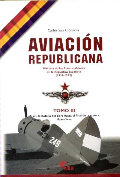 >AVIACION REPUBLICANA. TOMO III DESDE EBRO HASTA EL FINAL DE LA GUERRA<
