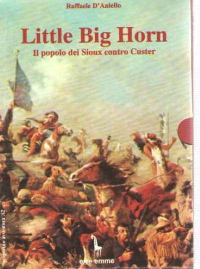 >LITTLE BIG HORN. IL POPOLO DEI SIOUX CONTRO CUSTER<