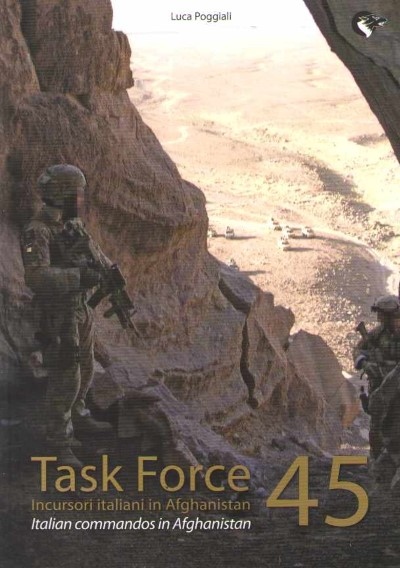 >TASK FORCE 45. INCURSORI ITALIANI IN AFGHANISTAN<