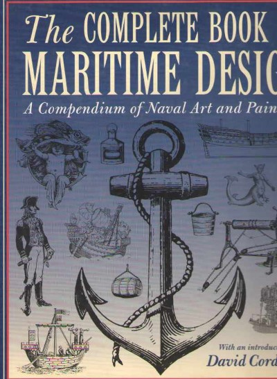 >THE COMPLETE BOOK OF MARITIME DESIGN. A COMPENDIUM OF NAVAL ART AND PAINTING<