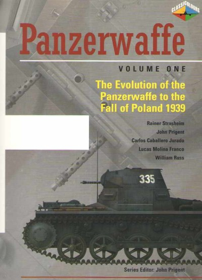 >PANZERWAFFE VOLUME ONE. THE EVOLUTION OF THE PANZERWAFFE TO THE FALL OF POLAND 1939<