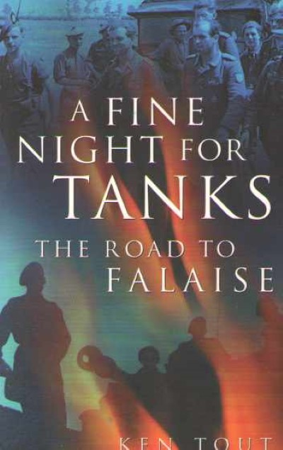 >A FINE NIGHT FOR TANKS. THE ROAD TO FALAISE<