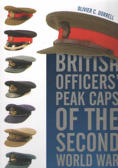 >BRITISH OFFICERS' PEACK CAPS OF THE SECOND WORLD WAR<