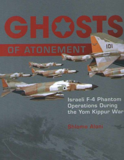 >GHOSTS OF ATONEMENT. ISRAELI PHANTOM OPERATIONS DURING THE YOM KIPPUR WAR<