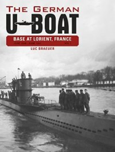 >THE GERMAN U-BOAT BASE AT LORIENT JUNE 1940-JUNE 1941 VOL. 1<
