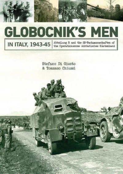 >GLOBOCNIK'S MEN IN ITALY, 1943-45: ABTEILUNG R AND THE SS-WACHMANNSCHAFTEN OF THE OPERATIONSZONE ADRIATISCHES KÜSTENLAND<