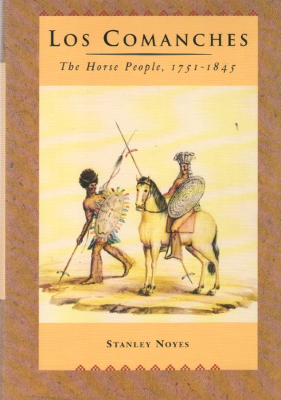 >LOS COMANCHES. THE HORSE PEOPLE, 1751-1845<