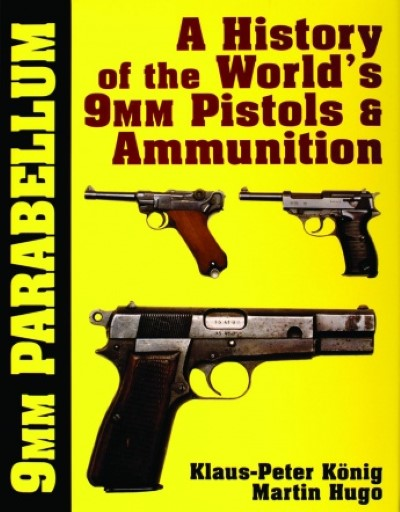 >9MM PARABELLUM. A HISTORY OF THE WORLD'S 9MM PISTOLS e AMMUNITION<