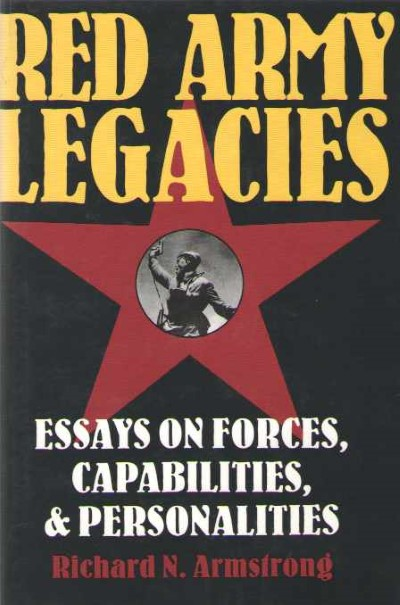 >RED ARMY LEGACIES. EIESSSAYS ON FORCES, CAPABILITIES e PERSONALIT<