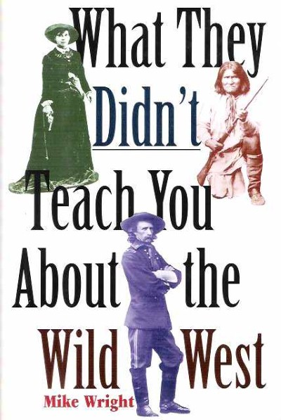 >WHAT THEY DIDN'T TEACH YOU ABOUT THE WILD WEST<