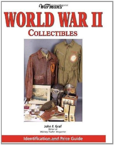 >WARMAN'S WORLD WAR II COLLECTIBLES: IDENTIFICATION AND PRICE GUIDE<